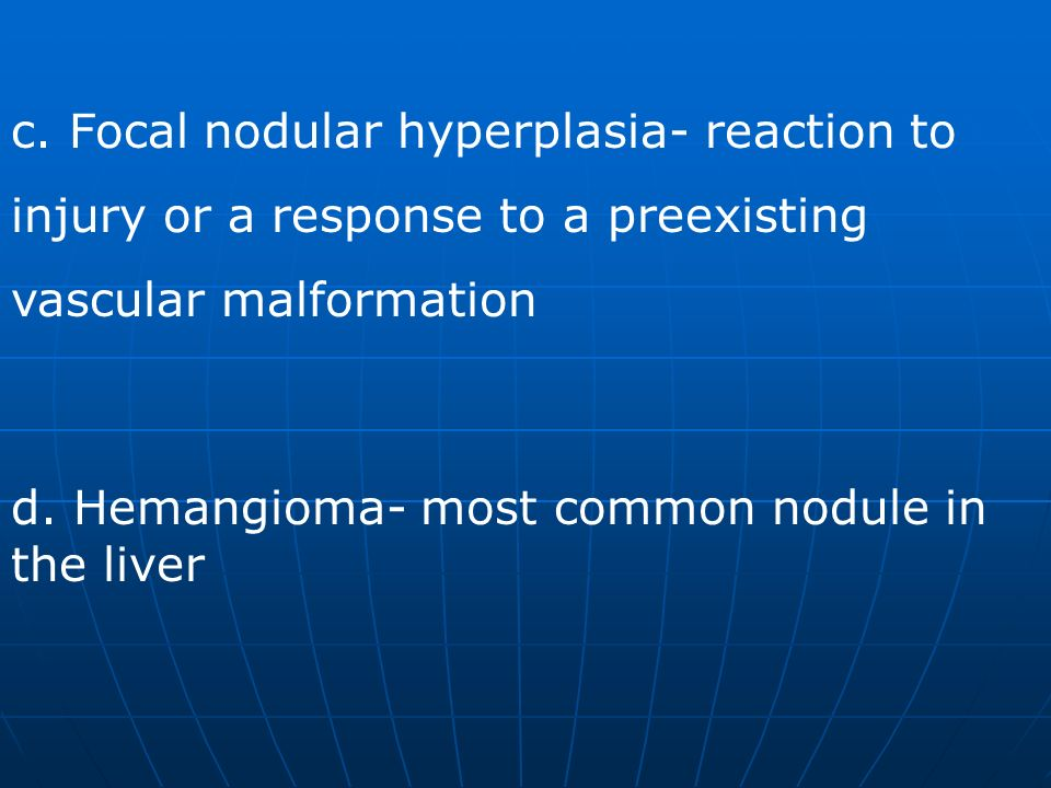 c. Focal nodular hyperplasia- reaction to