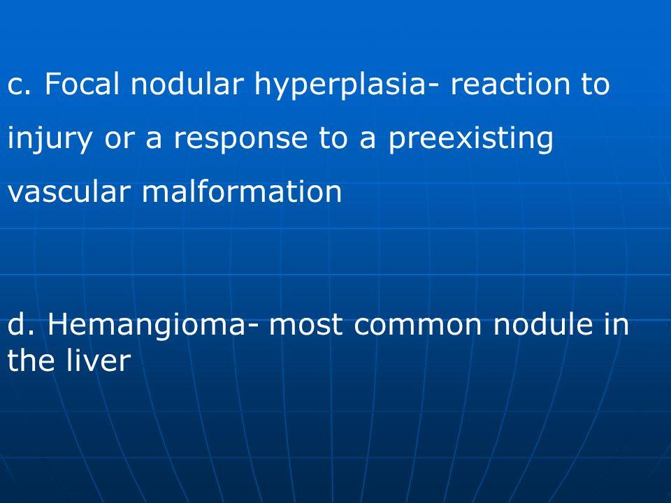 c. Focal nodular hyperplasia- reaction to