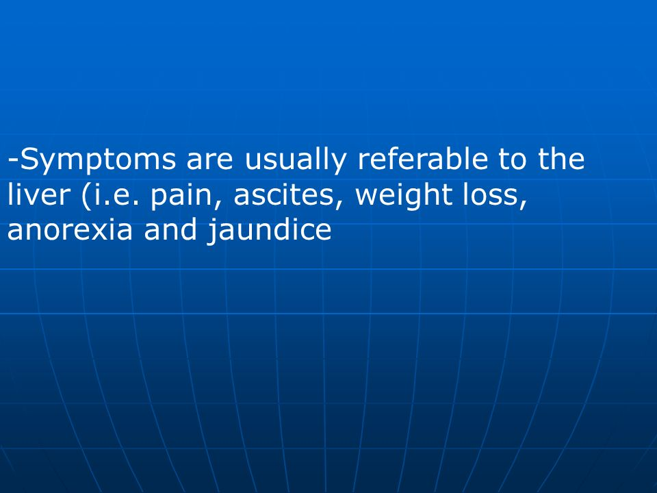 Symptoms are usually referable to the liver (i. e