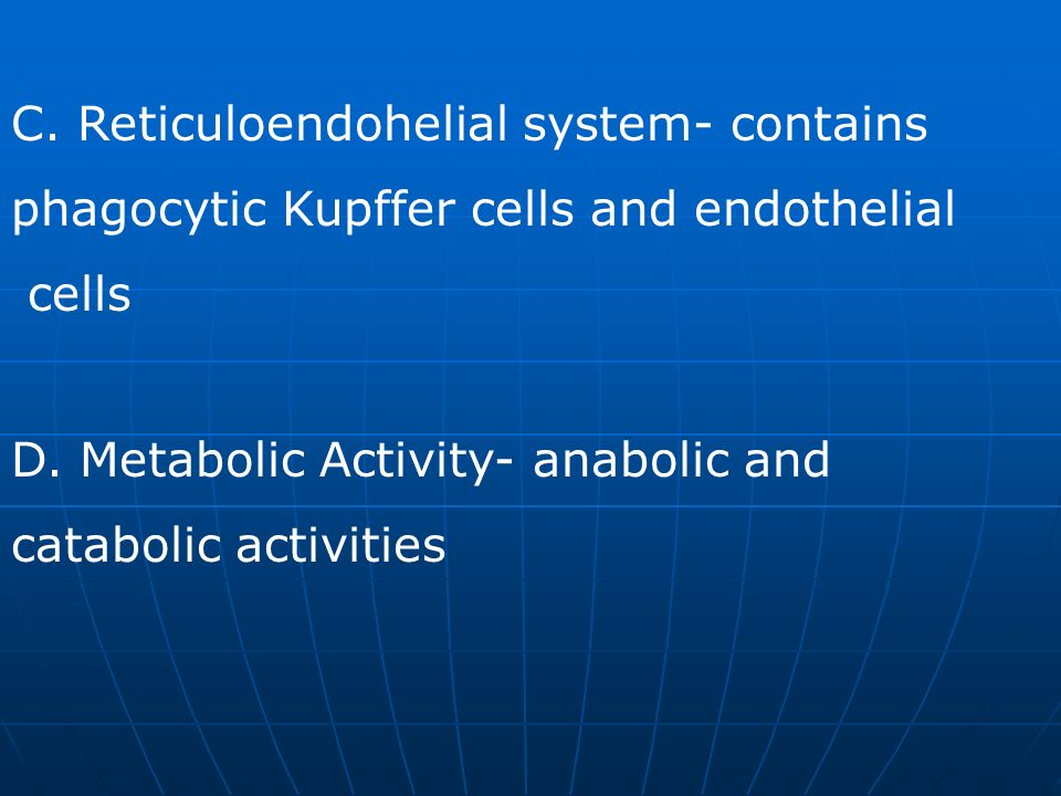 C. Reticuloendohelial system- contains