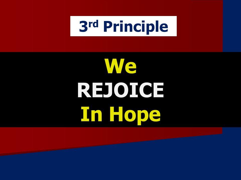 3rd Principle We REJOICE In Hope