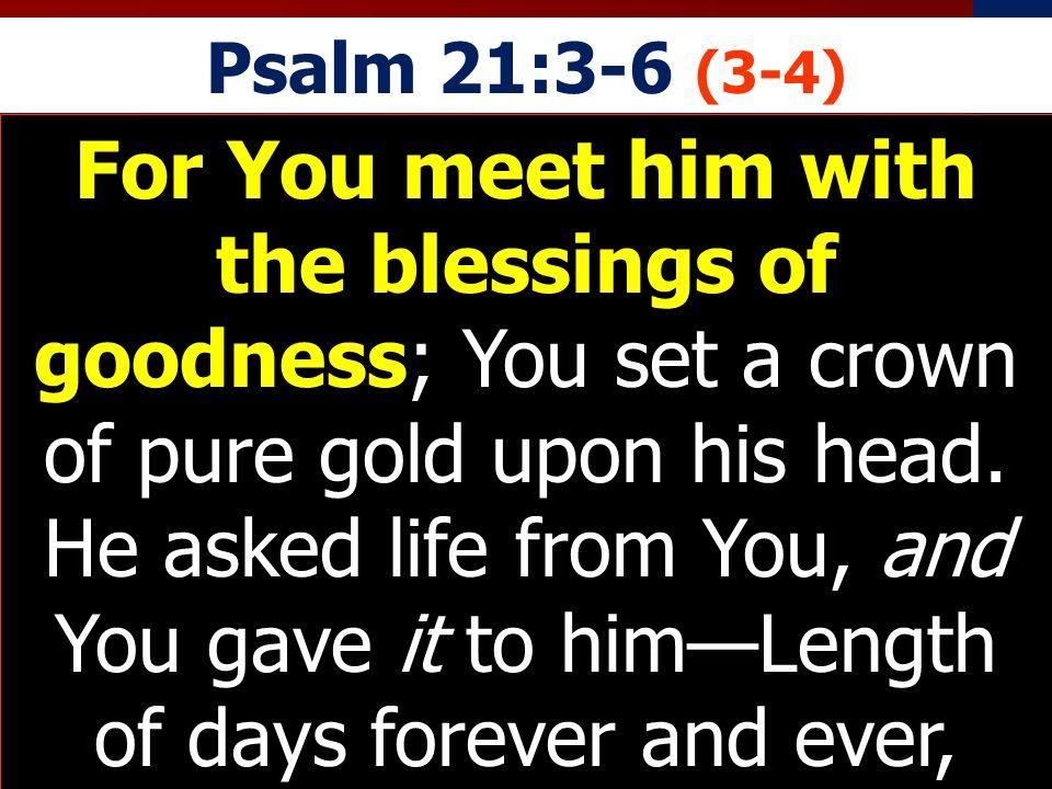 Psalm 21:3-6 (3-4)