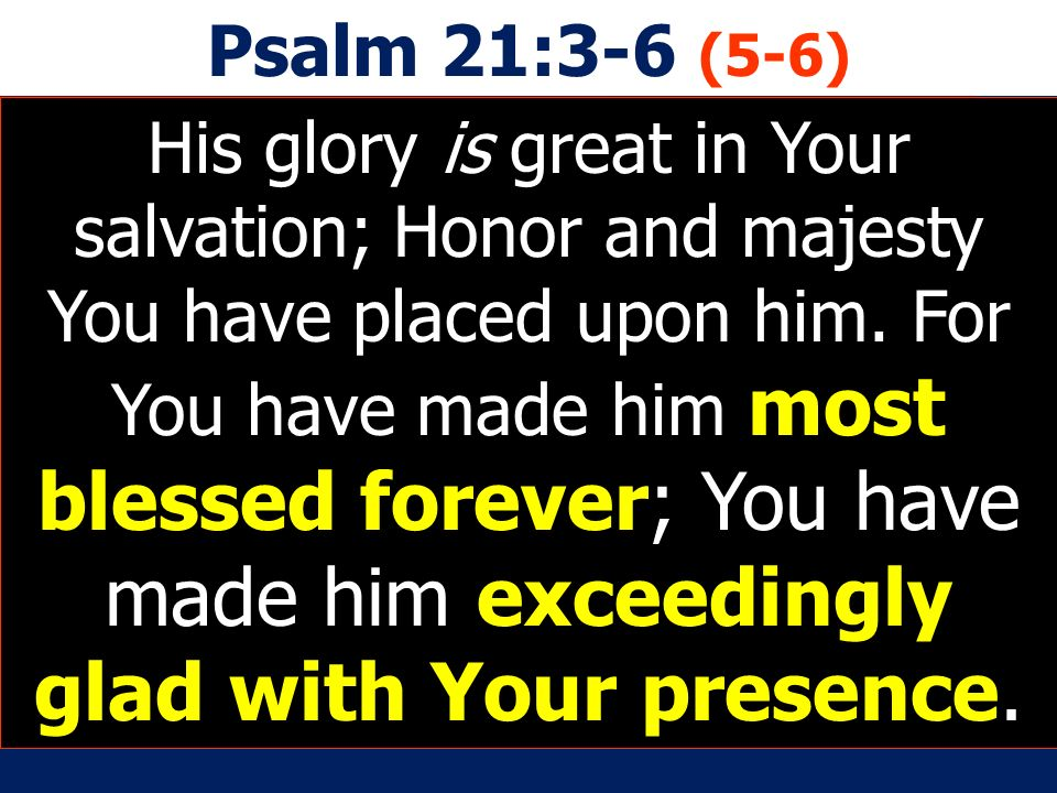 Psalm 21:3-6 (5-6)