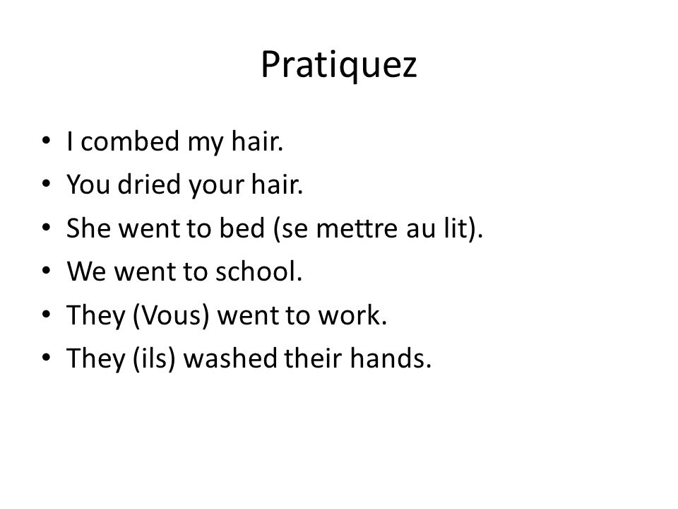 Pratiquez I combed my hair. You dried your hair.