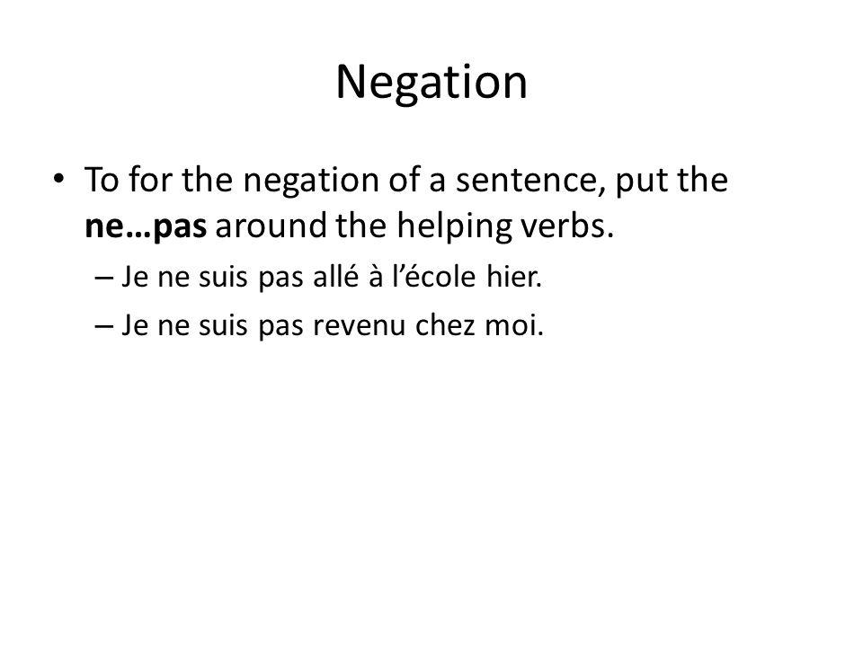 Negation To for the negation of a sentence, put the ne…pas around the helping verbs. Je ne suis pas allé à l'école hier.