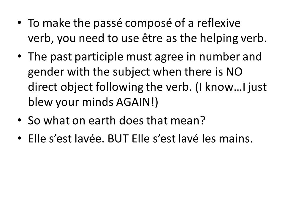 To make the passé composé of a reflexive verb, you need to use être as the helping verb.