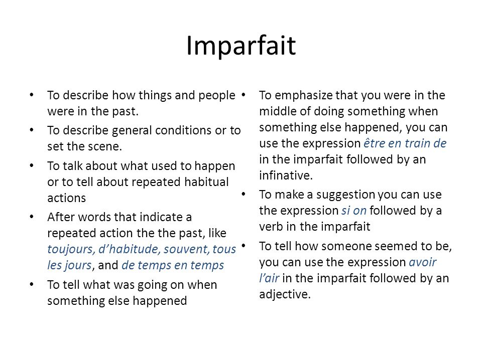 Imparfait To describe how things and people were in the past.