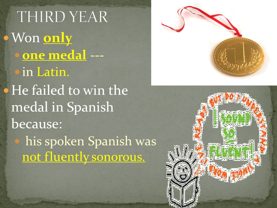 THIRD YEAR Won only He failed to win the medal in Spanish because: