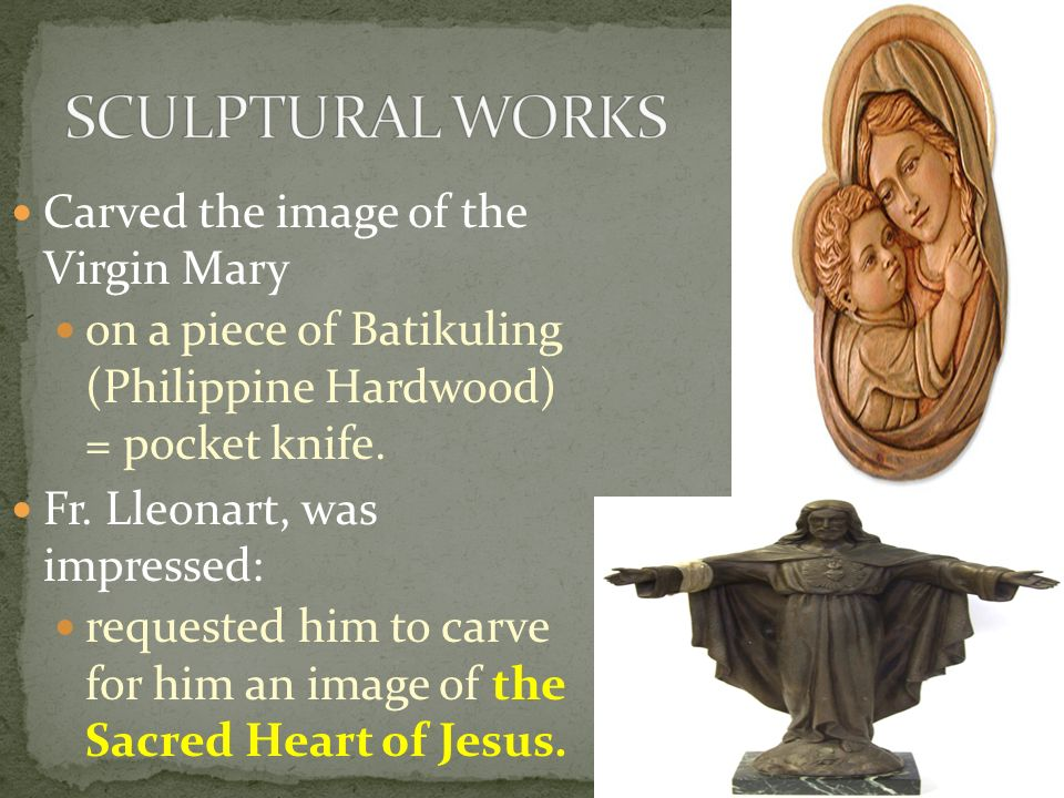 SCULPTURAL WORKS Carved the image of the Virgin Mary