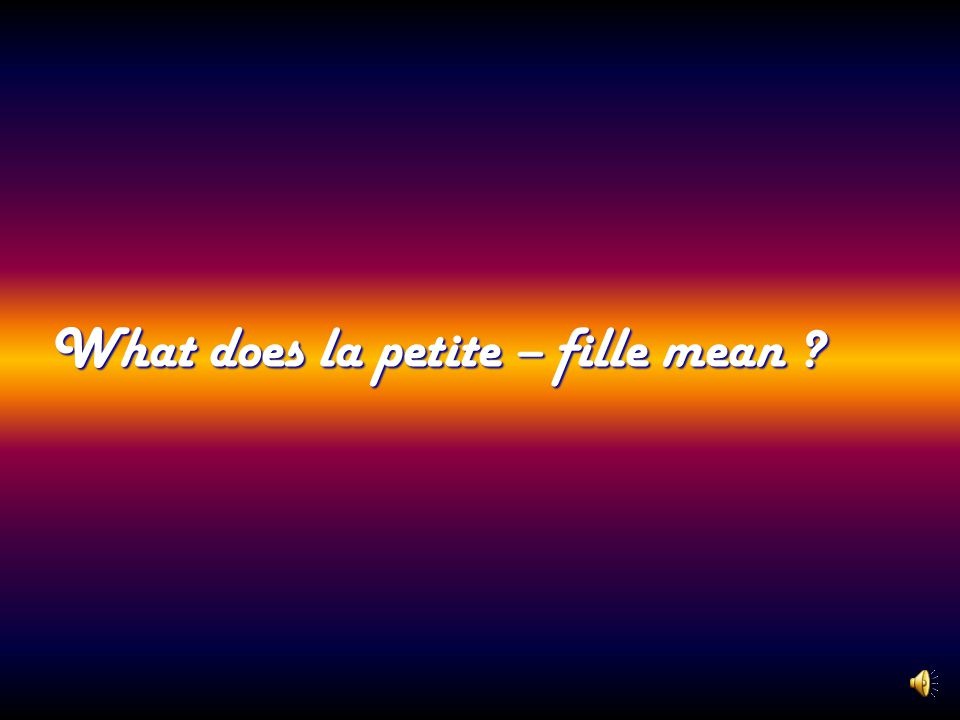 What does la petite – fille mean