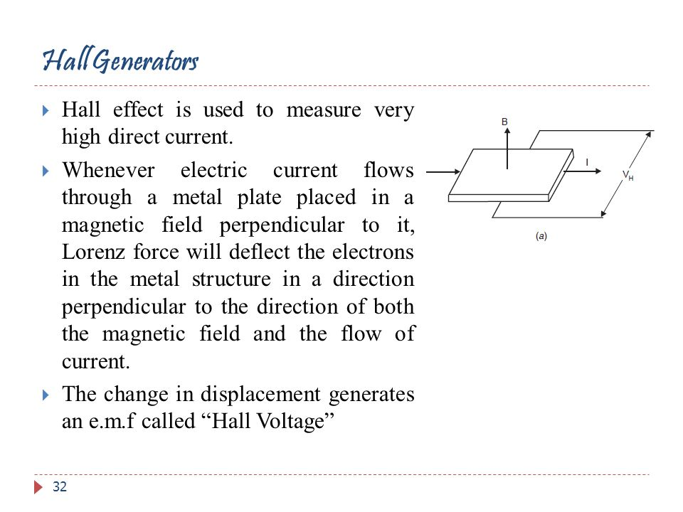 Hall Generators Hall effect is used to measure very high direct current.