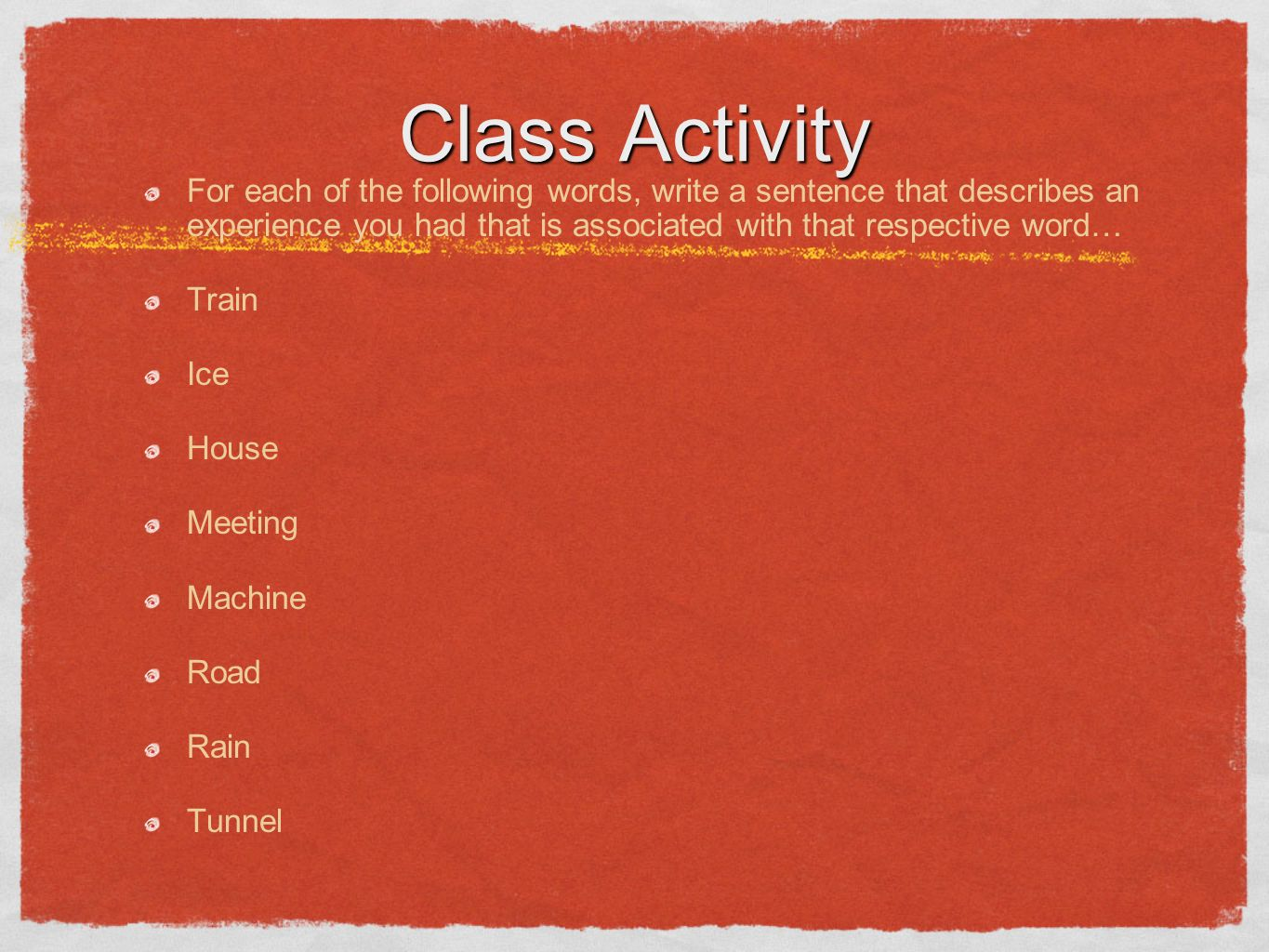 Class Activity For each of the following words, write a sentence that describes an experience you had that is associated with that respective word…