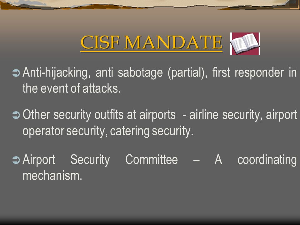 CISF MANDATE Anti-hijacking, anti sabotage (partial), first responder in the event of attacks.
