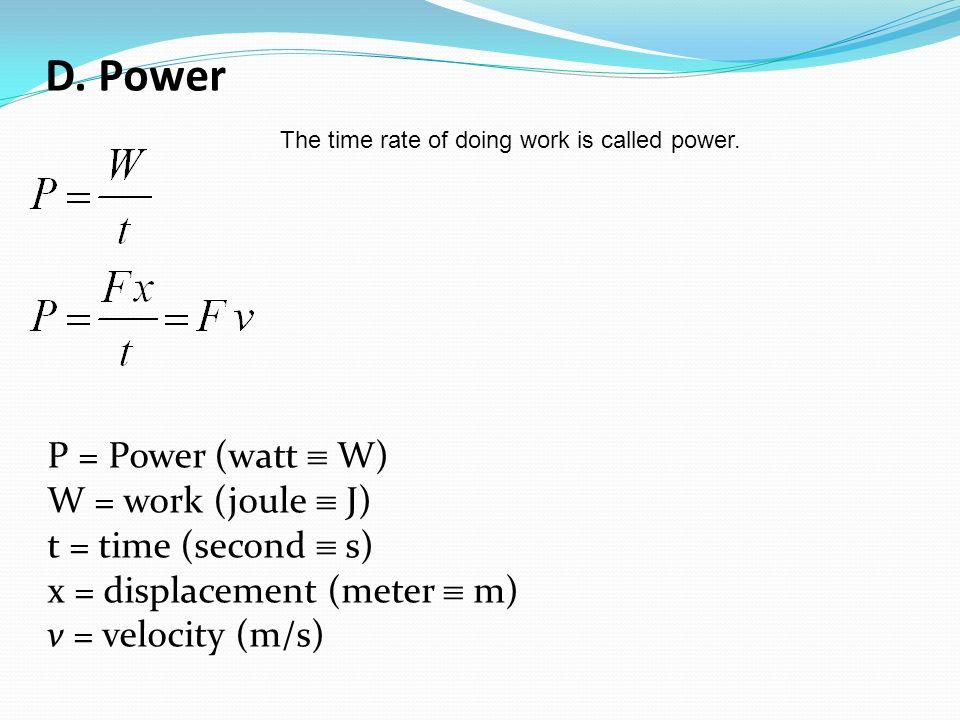 D. Power P = Power (watt  W) W = work (joule  J)