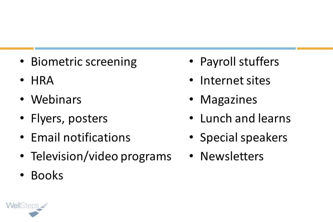 Biometric screening HRA. Webinars. Flyers, posters. Email notifications. Television/video programs.
