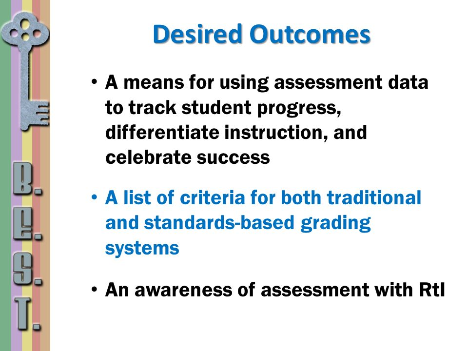 Desired Outcomes A means for using assessment data to track student progress, differentiate instruction, and celebrate success.