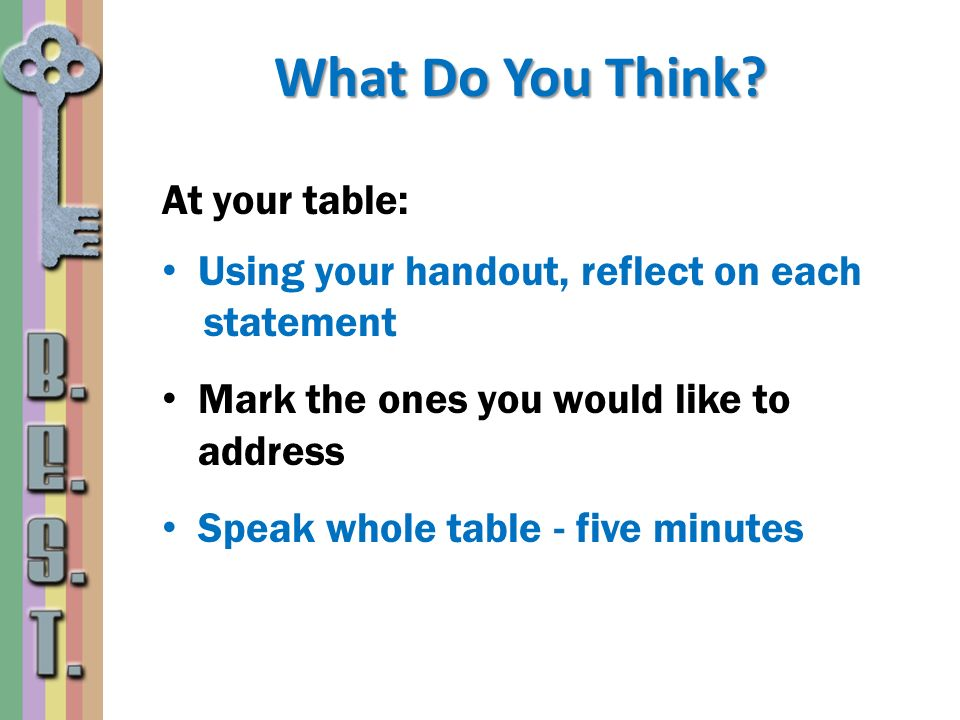 What Do You Think At your table: Using your handout, reflect on each