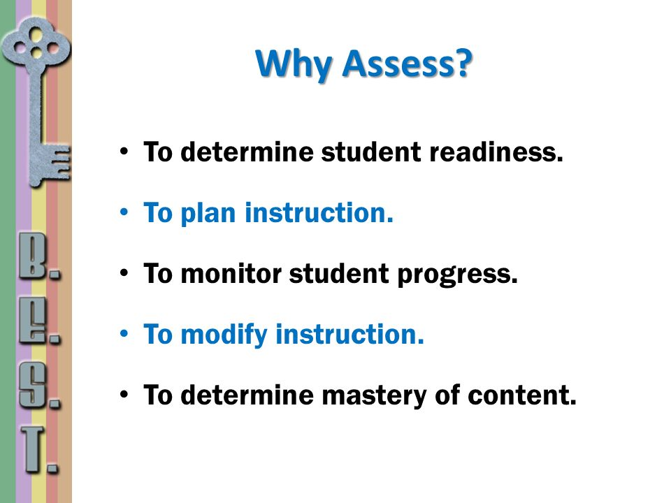 Why Assess To determine student readiness. To plan instruction.