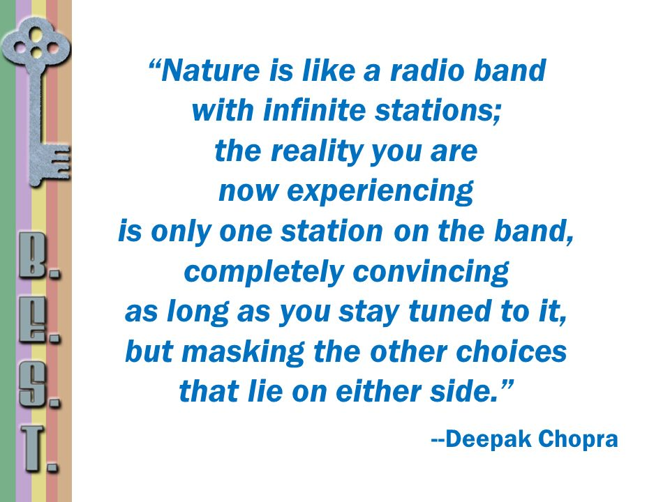 Nature is like a radio band with infinite stations;