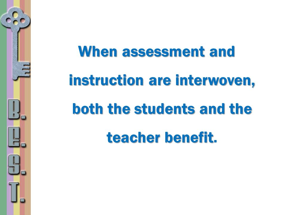 When assessment and instruction are interwoven, both the students and the teacher benefit.