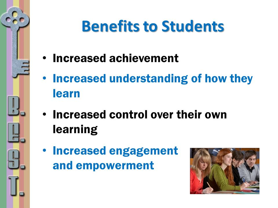 Benefits to Students Increased achievement