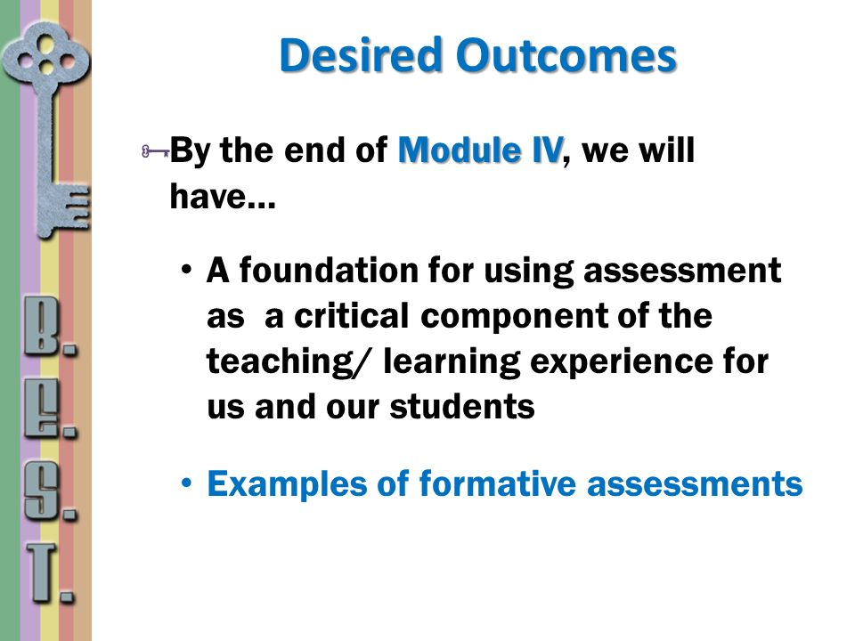 Desired Outcomes By the end of Module IV, we will have…