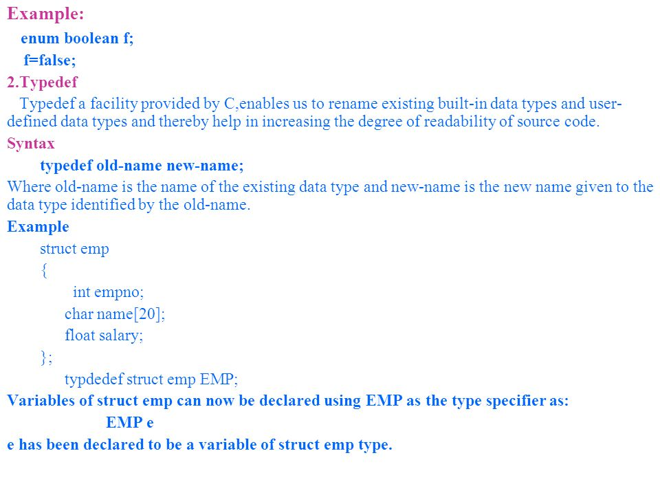 Example: enum boolean f; f=false; 2.Typedef
