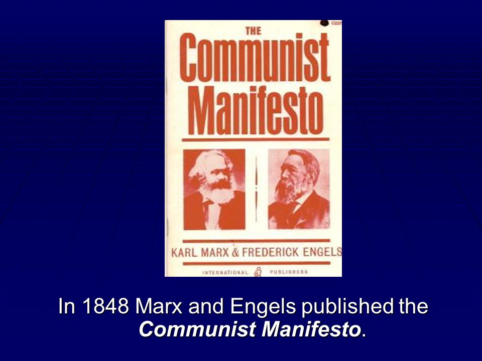 In 1848 Marx and Engels published the Communist Manifesto.