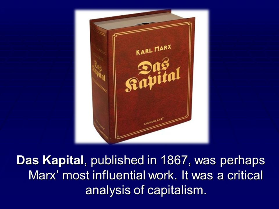Das Kapital, published in 1867, was perhaps Marx' most influential work.