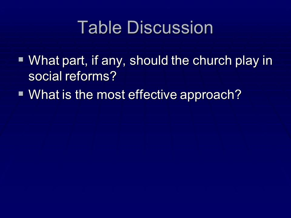 Table Discussion What part, if any, should the church play in social reforms.