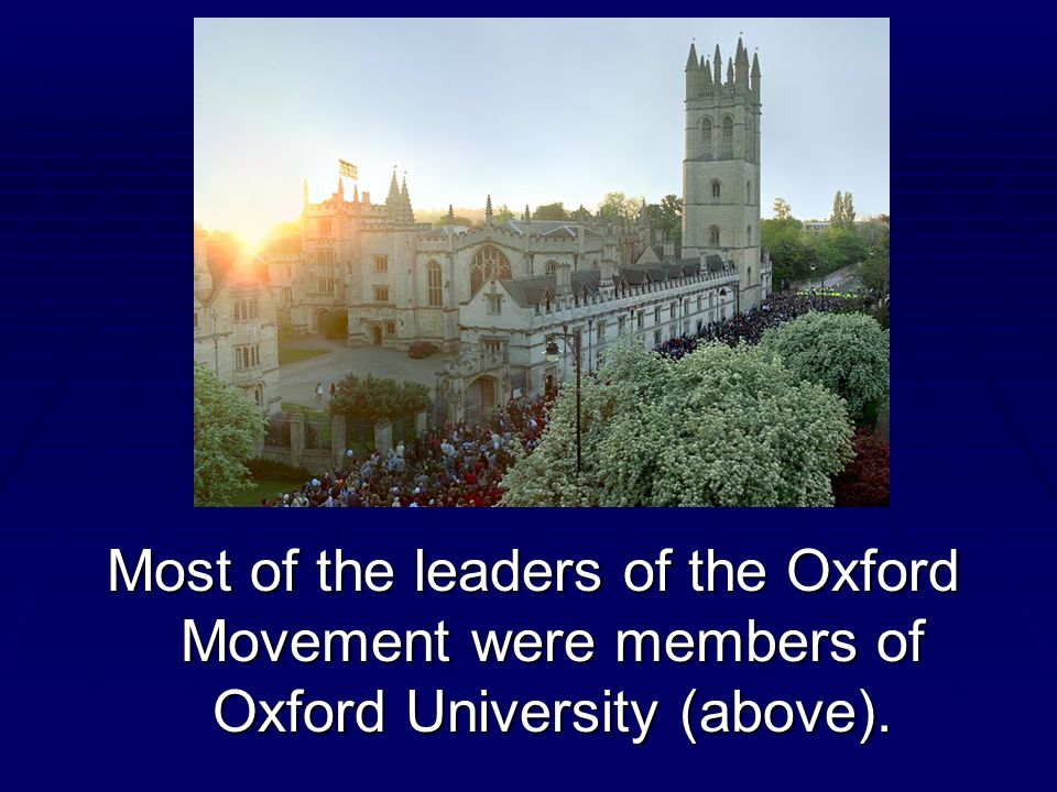 Most of the leaders of the Oxford Movement were members of Oxford University (above).