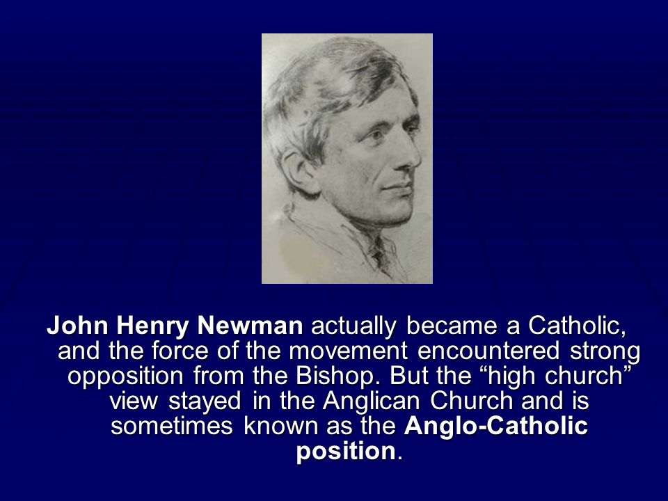 John Henry Newman actually became a Catholic, and the force of the movement encountered strong opposition from the Bishop.