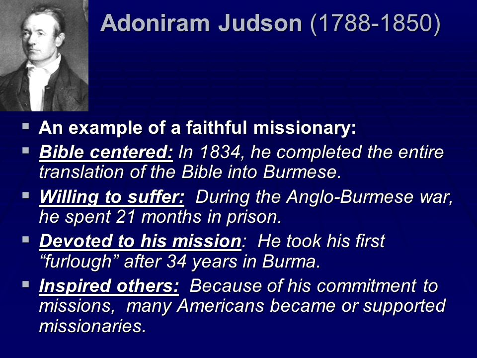 Adoniram Judson (1788-1850) An example of a faithful missionary: