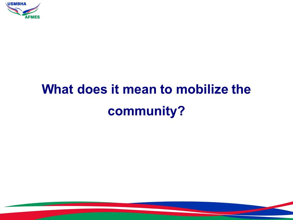 What does it mean to mobilize the community