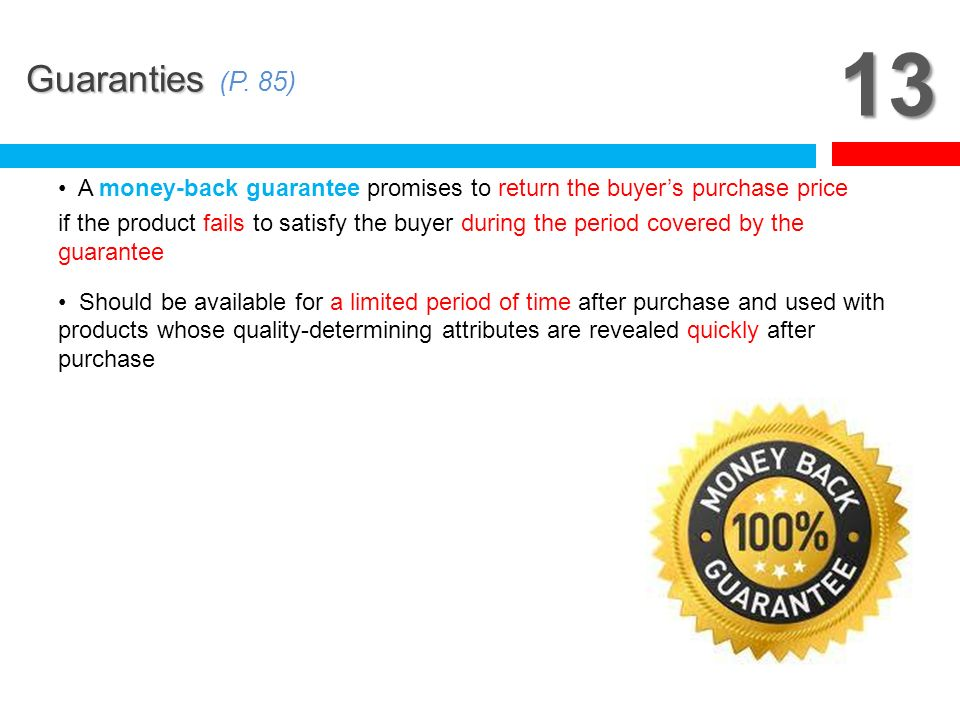 13 Guaranties (P. 85) A money-back guarantee promises to return the buyer's purchase price.