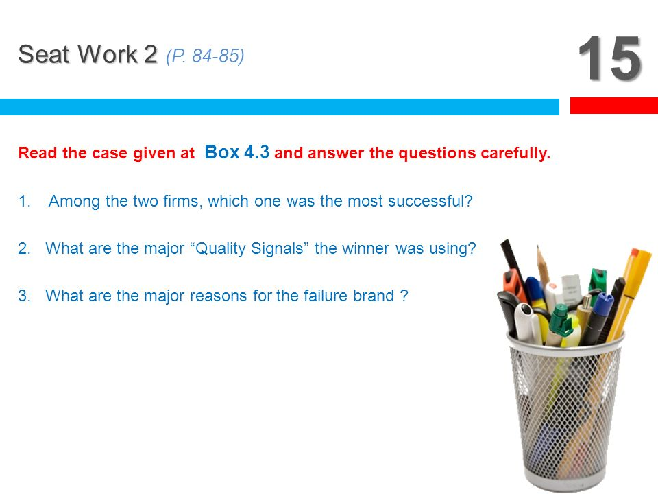 15 Seat Work 2 (P. 84-85) Read the case given at Box 4.3 and answer the questions carefully.