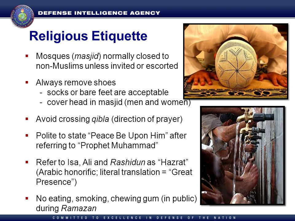 Religious Etiquette Mosques (masjid) normally closed to non-Muslims unless invited or escorted.