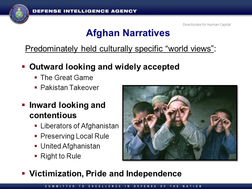 Afghan Narratives Predominately held culturally specific world views : Outward looking and widely accepted.