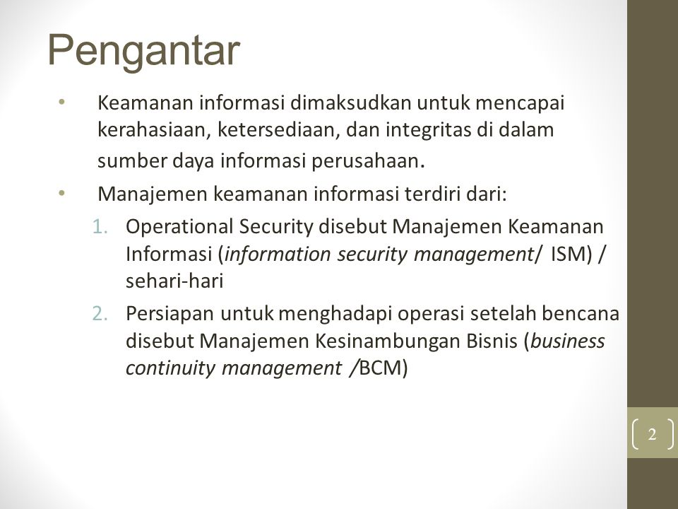 Pengantar Keamanan informasi dimaksudkan untuk mencapai kerahasiaan, ketersediaan, dan integritas di dalam sumber daya informasi perusahaan.