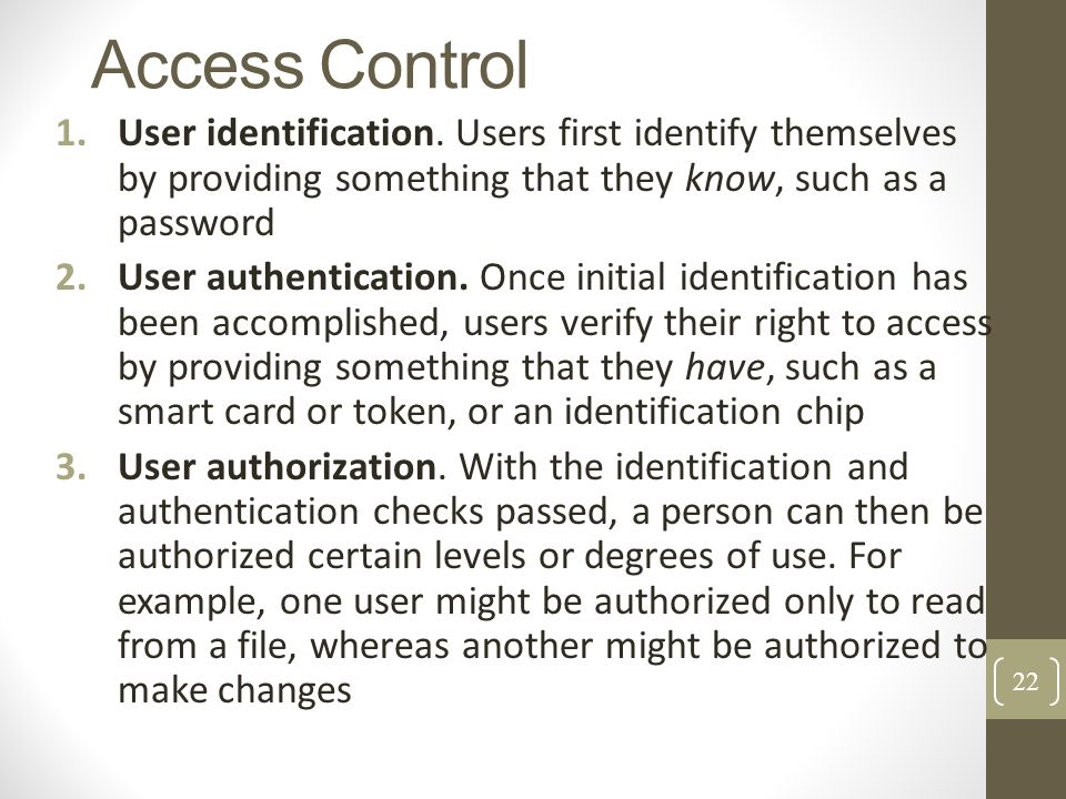 Access Control User identification. Users first identify themselves by providing something that they know, such as a password.