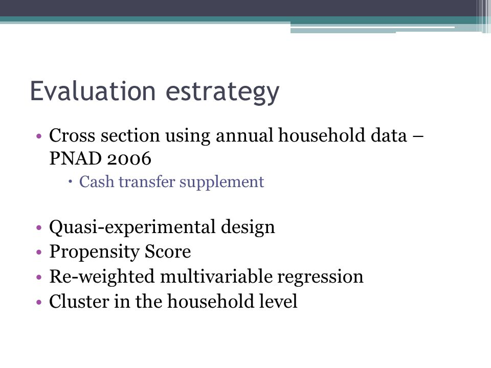 Evaluation estrategy Cross section using annual household data – PNAD 2006. Cash transfer supplement.