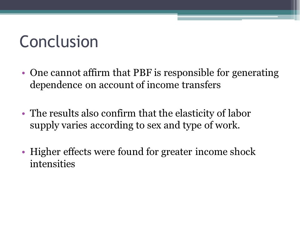 Conclusion One cannot affirm that PBF is responsible for generating dependence on account of income transfers.