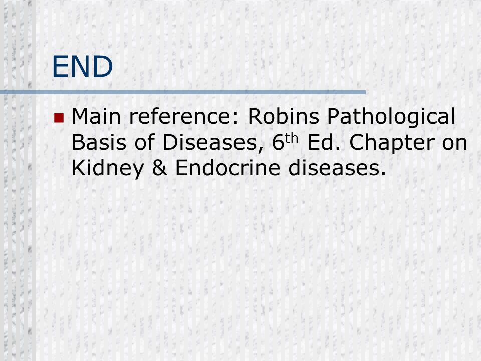 END Main reference: Robins Pathological Basis of Diseases, 6th Ed.