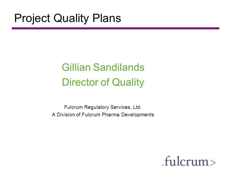 Project Quality Plans Gillian Sandilands Director of Quality