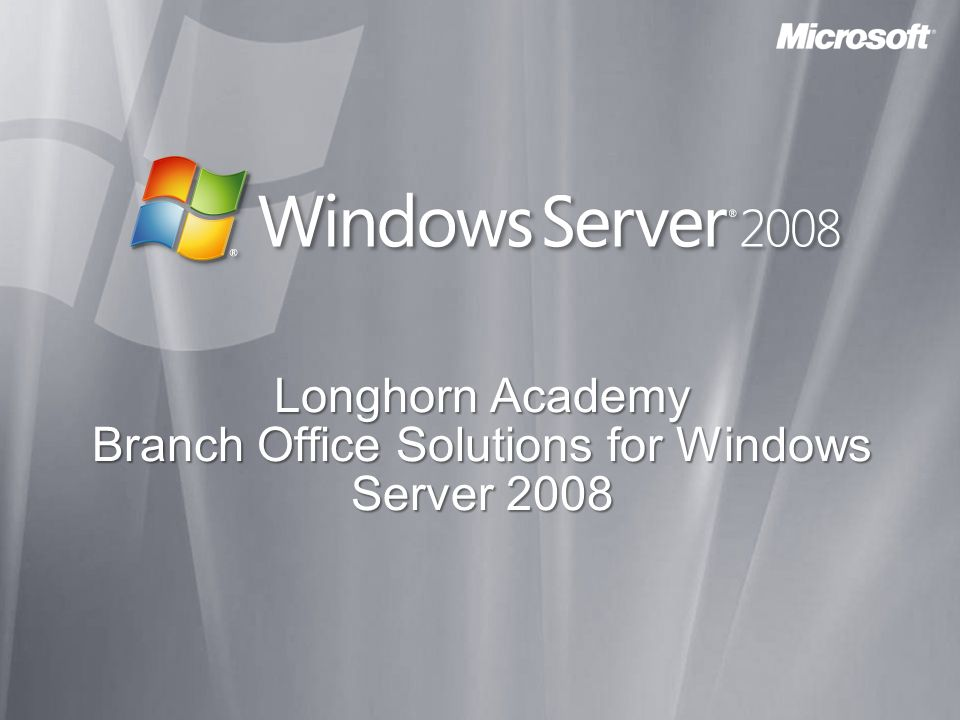 Longhorn Academy Branch Office Solutions for Windows Server 2008