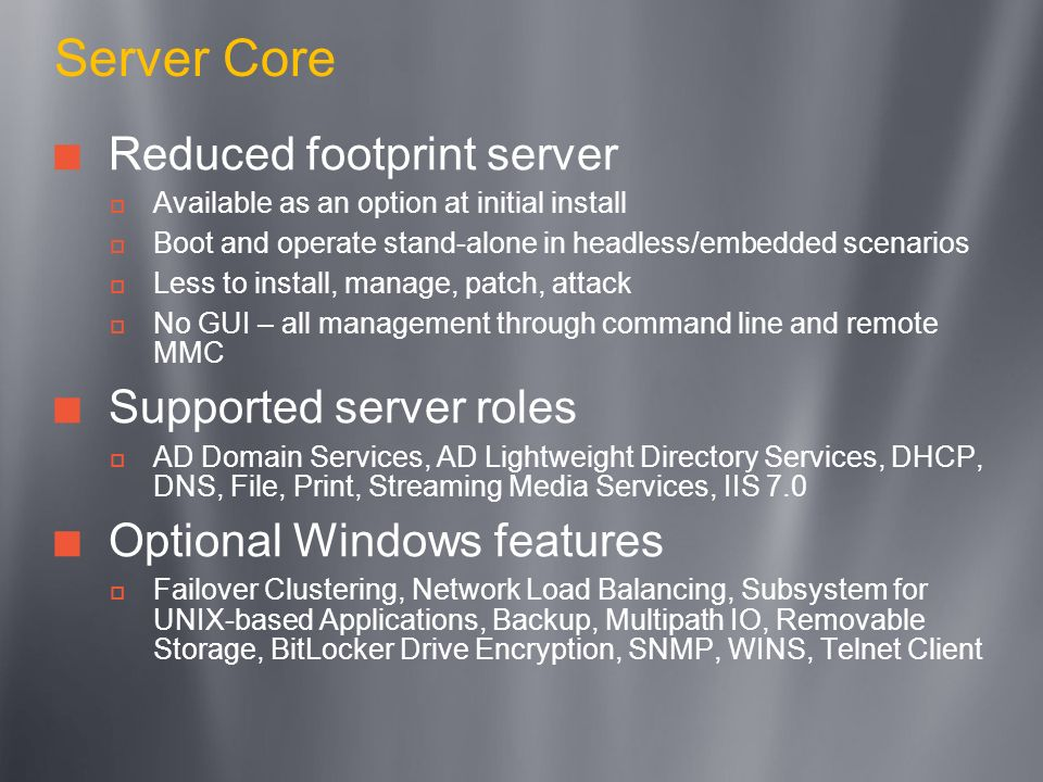 Server Core Reduced footprint server Supported server roles