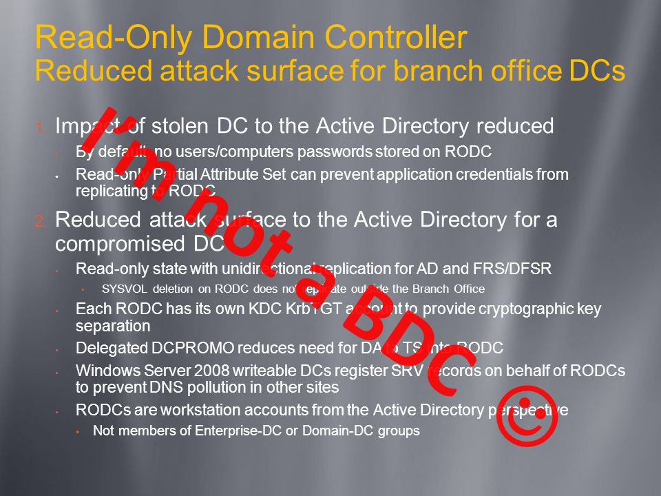 3/25/2017 12:02 PM Read-Only Domain Controller Reduced attack surface for branch office DCs. Impact of stolen DC to the Active Directory reduced.
