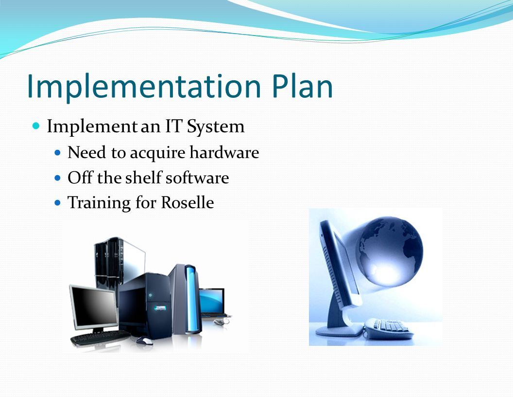 Implementation Plan Implement an IT System Need to acquire hardware