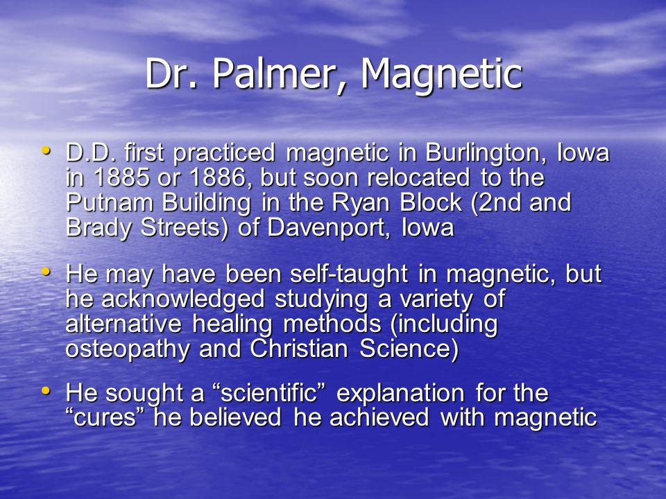 Dr. Palmer, Magnetic