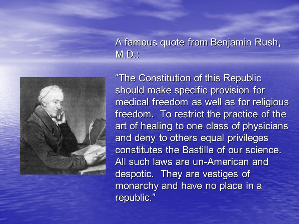 A famous quote from Benjamin Rush, M. D